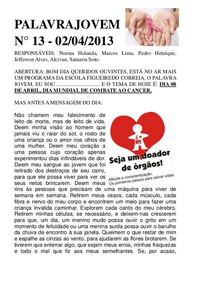PALAVRAJOVEMN° 13 - 02/04/2013RESPONSÁVEIS: Norma Holanda, Marcos Lima, Pedro Henrique,Jefferson Alves, Alcivan, Samaria S...