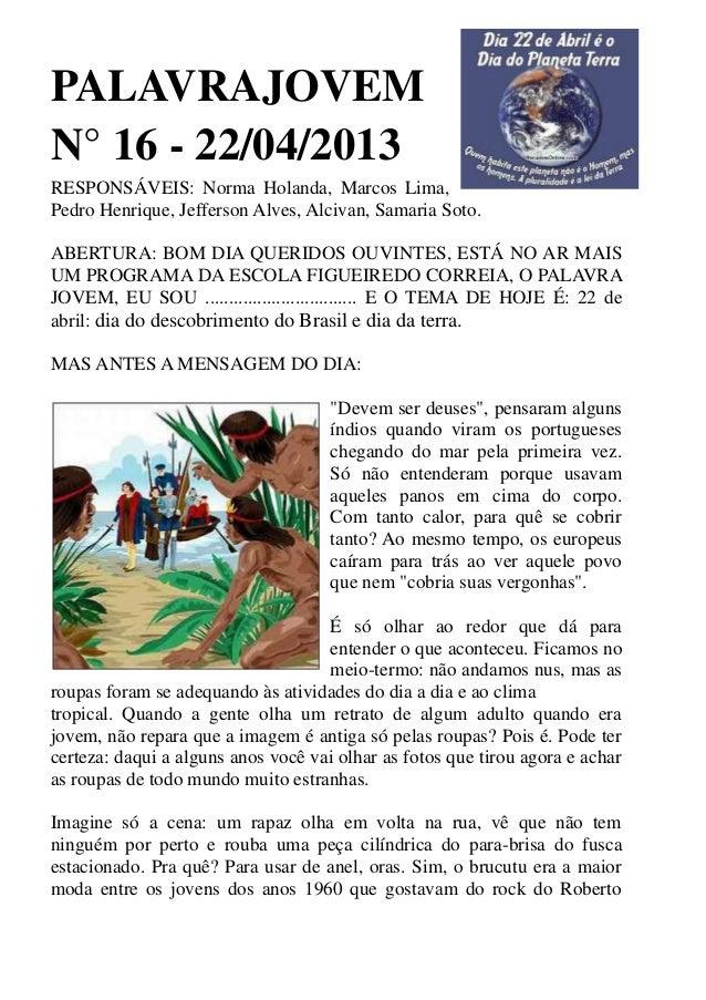 PALAVRAJOVEMN° 16 - 22/04/2013RESPONSÁVEIS: Norma Holanda, Marcos Lima,Pedro Henrique, Jefferson Alves, Alcivan, Samaria S...