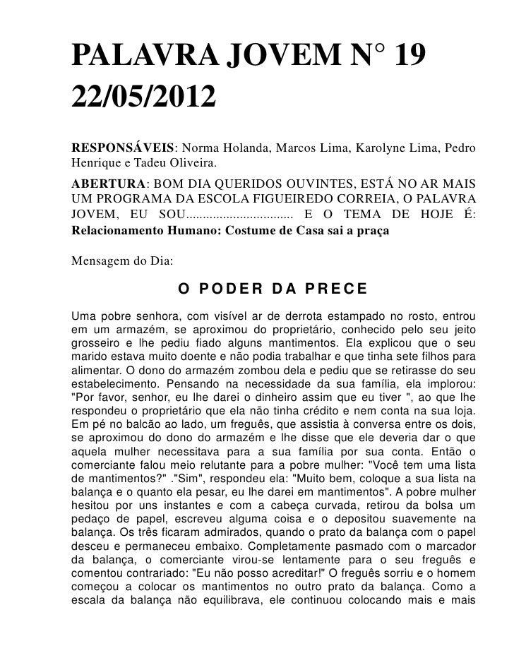 PALAVRA JOVEM N° 1922/05/2012RESPONSÁVEIS: Norma Holanda, Marcos Lima, Karolyne Lima, PedroHenrique e Tadeu Oliveira.ABERT...