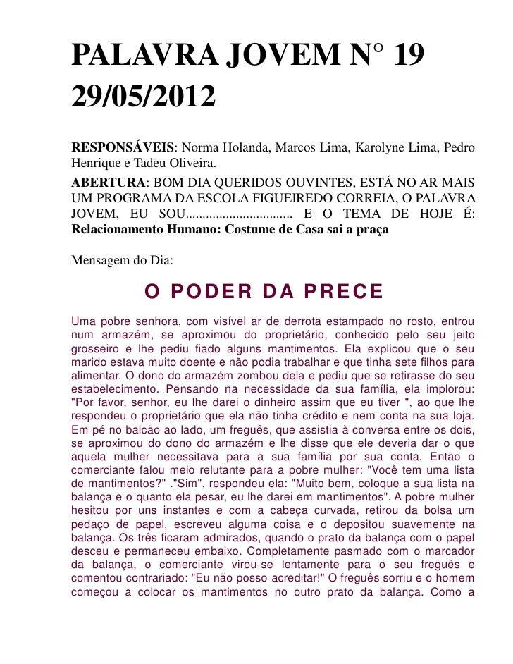 PALAVRA JOVEM N° 1929/05/2012RESPONSÁVEIS: Norma Holanda, Marcos Lima, Karolyne Lima, PedroHenrique e Tadeu Oliveira.ABERT...