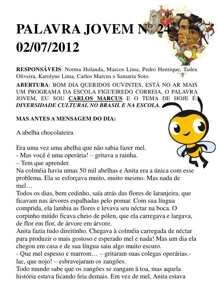 PALAVRA JOVEM N° 2402/07/2012RESPONSÁVEIS: Norma Holanda, Marcos Lima, Pedro Henrique, TadeuOliveira, Karolyne Lima, Carlo...