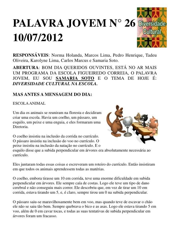 PALAVRA JOVEM N° 2610/07/2012RESPONSÁVEIS: Norma Holanda, Marcos Lima, Pedro Henrique, TadeuOliveira, Karolyne Lima, Carlo...