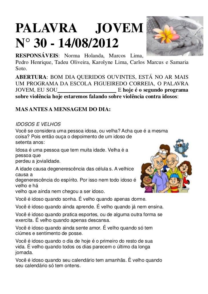 PALAVRA JOVEMN° 30 - 14/08/2012RESPONSÁVEIS: Norma Holanda, Marcos Lima,Pedro Henrique, Tadeu Oliveira, Karolyne Lima, Car...