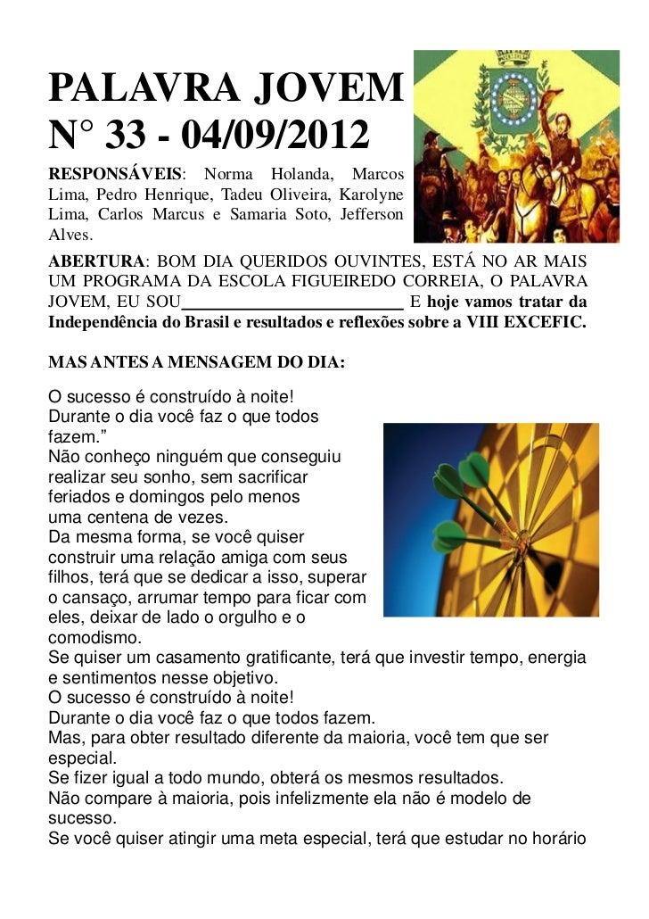 PALAVRA JOVEMN° 33 - 04/09/2012RESPONSÁVEIS: Norma Holanda, MarcosLima, Pedro Henrique, Tadeu Oliveira, KarolyneLima, Carl...