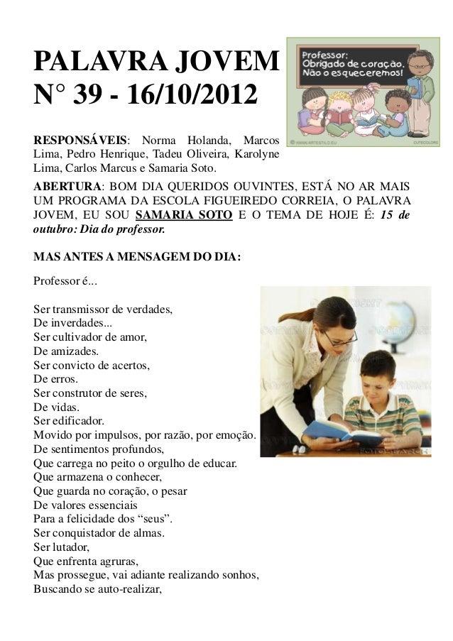 PALAVRA JOVEMN° 39 - 16/10/2012RESPONSÁVEIS: Norma Holanda, MarcosLima, Pedro Henrique, Tadeu Oliveira, KarolyneLima, Carl...