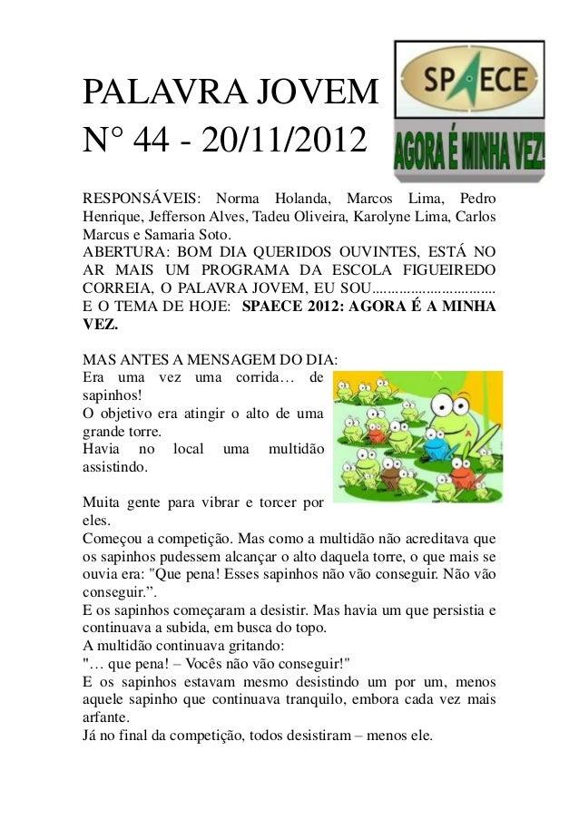 PALAVRA JOVEMN° 44 - 20/11/2012RESPONSÁVEIS: Norma Holanda, Marcos Lima, PedroHenrique, Jefferson Alves, Tadeu Oliveira, K...
