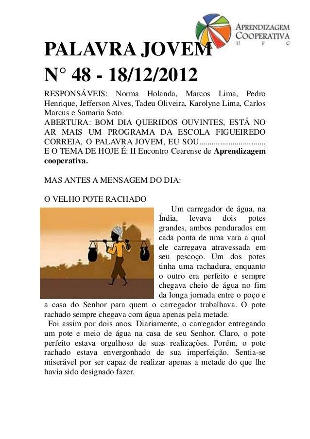 PALAVRA JOVEMN° 48 - 18/12/2012RESPONSÁVEIS: Norma Holanda, Marcos Lima, PedroHenrique, Jefferson Alves, Tadeu Oliveira, K...