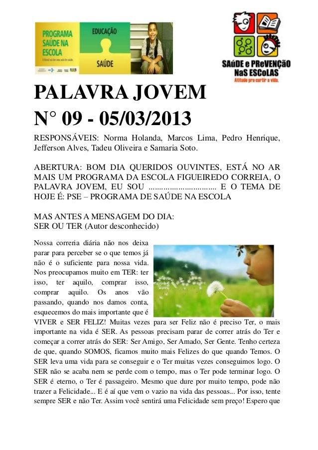 PALAVRA JOVEMN° 09 - 05/03/2013RESPONSÁVEIS: Norma Holanda, Marcos Lima, Pedro Henrique,Jefferson Alves, Tadeu Oliveira e ...
