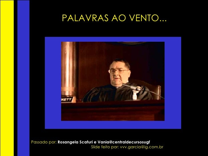 PALAVRAS AO VENTO... Passado por:  Rosangela Scafuri e Vania@centraldecursosugf   Slide feito por: vvv.garcia@ig.com.br