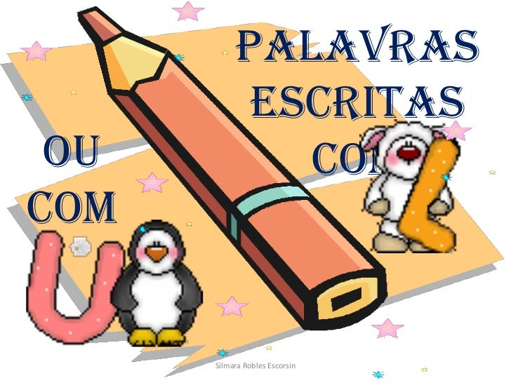 Palavras escritas com<br />Ou com<br />Silmara Robles Escorsin<br />