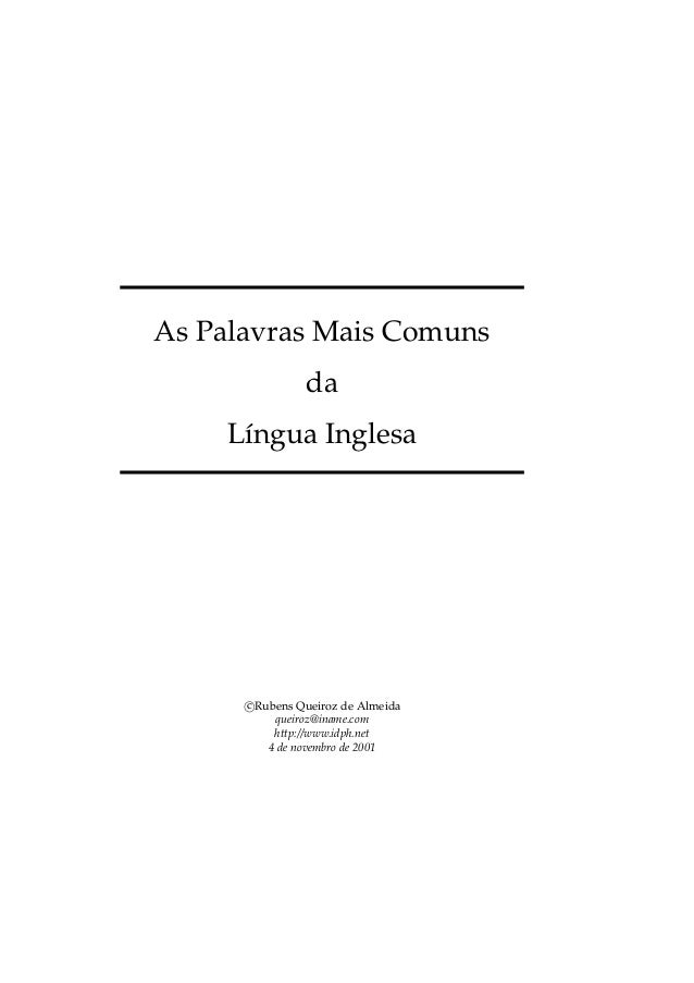 As Palavras Mais Comuns da Língua Inglesa c Rubens Queiroz de Almeida queiroz@iname.com http://www.idph.net 4 de novembro ...