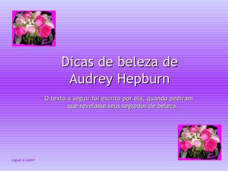 Dicas de beleza de                     Audrey Hepburn               O texto a seguir foi escrito por ela, quando pediram  ...