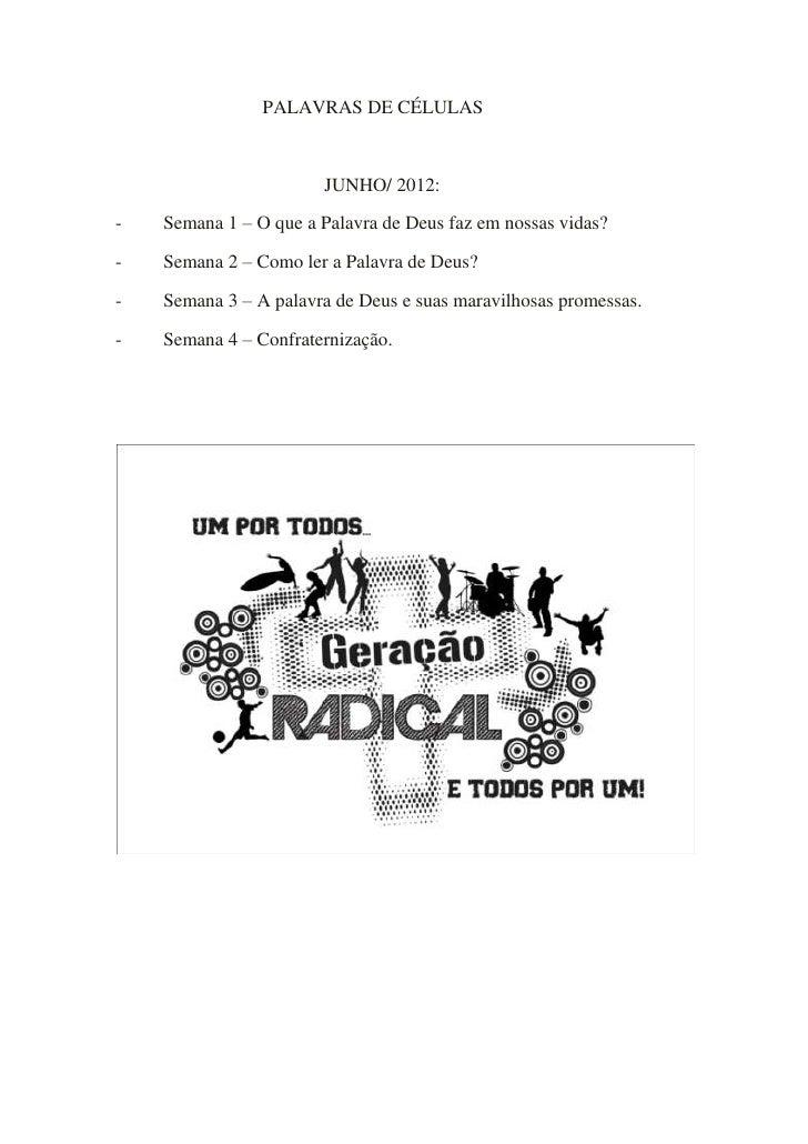 PALAVRAS DE CÉLULAS                       JUNHO/ 2012:-   Semana 1 – O que a Palavra de Deus faz em nossas vidas?-   Seman...