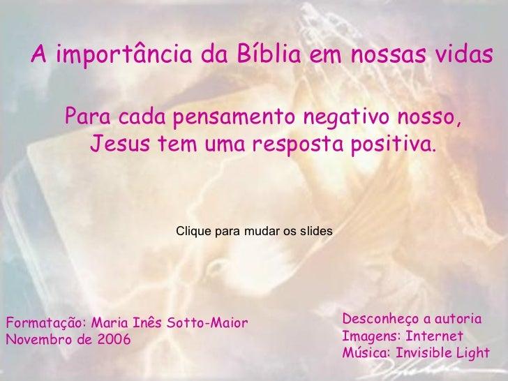 A importância da Bíblia em nossas vidas Formatação: Maria Inês Sotto-Maior Novembro de 2006 Desconheço a autoria Imagens: ...