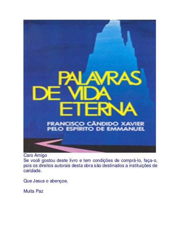 Caro Amigo Se você gostou deste livro e tem condições de comprá-lo, faça-o, pois os direitos autorais desta obra são desti...