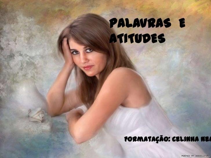 PALAVRAS EATITUDES Formatação: Celinha Nem
