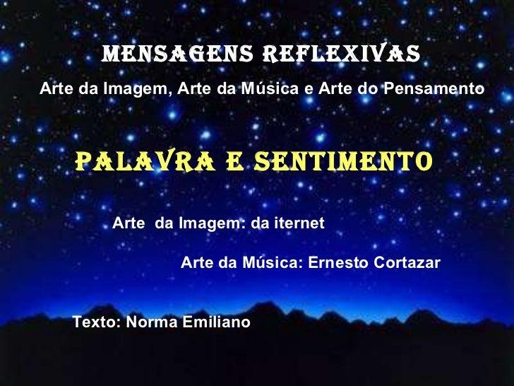 MENSAGENS REFLEXIVAS Arte da Imagem, Arte da Música e Arte do Pensamento <ul><ul><ul><ul><li>Arte  da Imagem: da iternet  ...