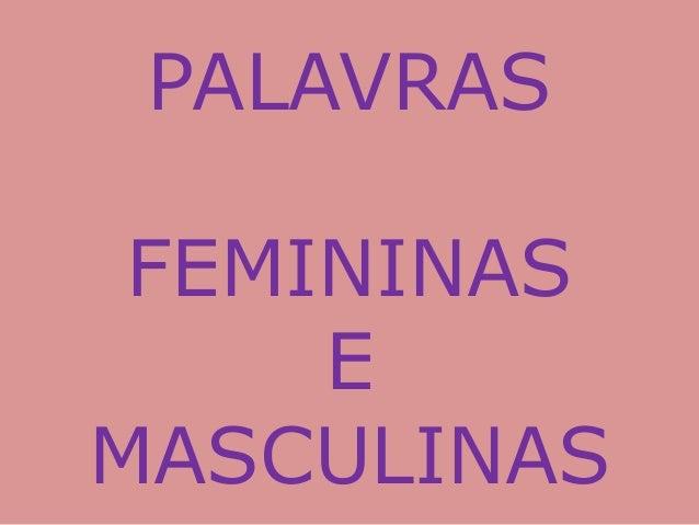 PALAVRAS FEMININAS E MASCULINAS