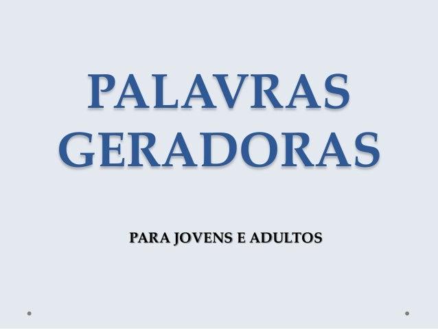 PALAVRASGERADORAS  PARA JOVENS E ADULTOS