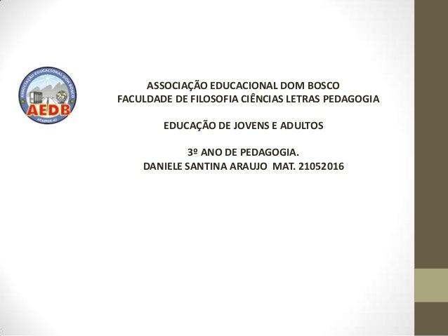 ASSOCIAÇÃO EDUCACIONAL DOM BOSCOFACULDADE DE FILOSOFIA CIÊNCIAS LETRAS PEDAGOGIA        EDUCAÇÃO DE JOVENS E ADULTOS      ...