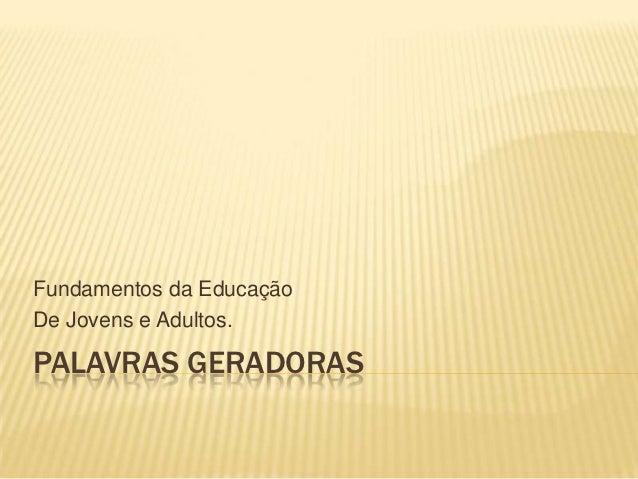 Fundamentos da EducaçãoDe Jovens e Adultos.PALAVRAS GERADORAS