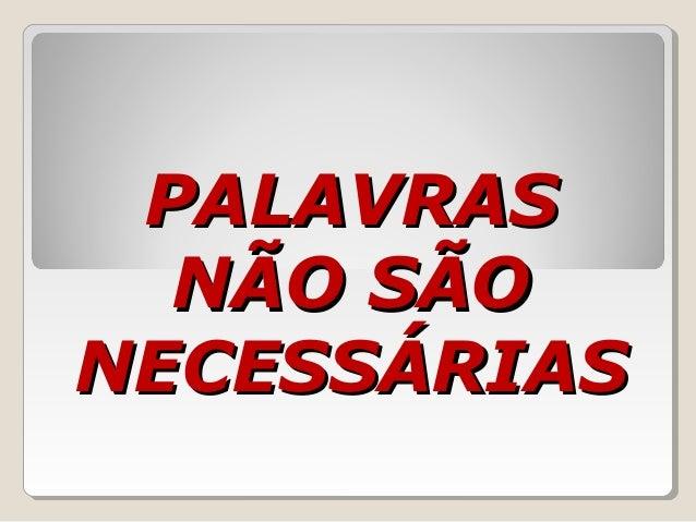 PALAVRASPALAVRASNÃO SÃONÃO SÃONECESSÁRIASNECESSÁRIAS