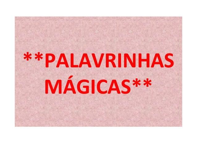 **PALAVRINHAS  MÁGICAS**