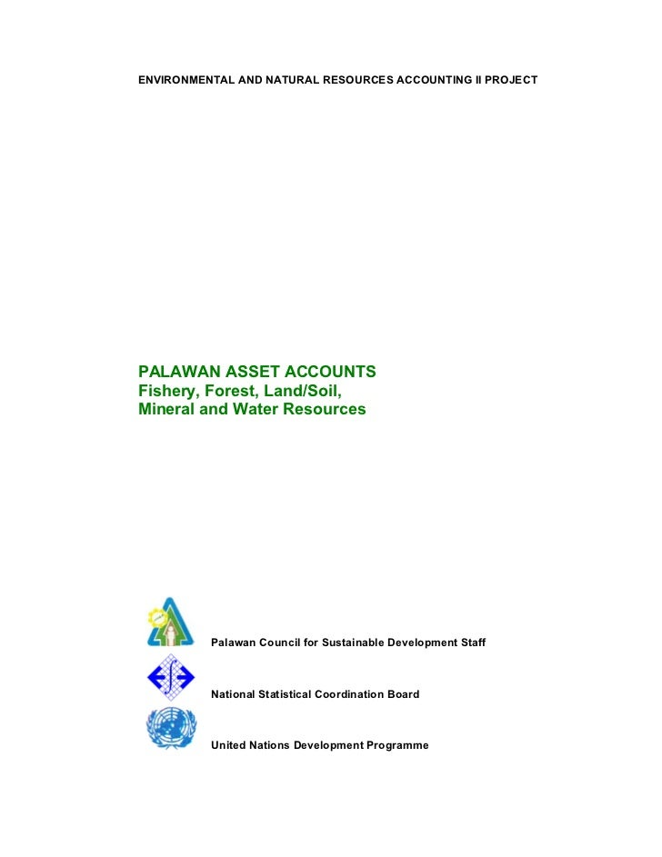 ENVIRONMENTAL AND NATURAL RESOURCES ACCOUNTING II PROJECTPALAWAN ASSET ACCOUNTSFishery, Forest, Land/Soil,Mineral and Wate...