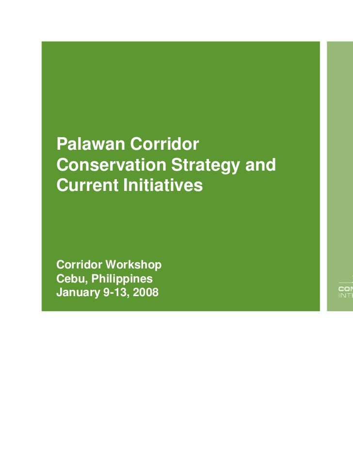 Palawan CorridorConservation Strategy andCurrent InitiativesCorridor WorkshopCebu, PhilippinesJanuary 9-13, 2008