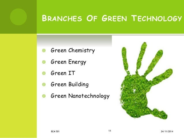 the green technology Environmental technology, green technology or clean technology is the application of one or more of environmental science, green chemistry, environmental monitoring and electronic devices to monitor, model and conserve the natural environment and resources, and to curb the negative impacts of human involvement.
