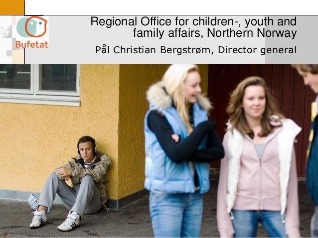 Regional Office for children-, youth and           family affairs, Northern Norway     Pål Christian Bergstrøm, Director g...