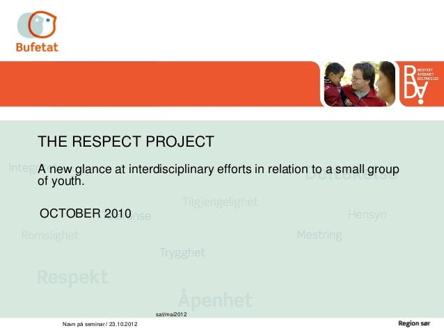 THE RESPECT PROJECTA new glance at interdisciplinary efforts in relation to a small groupof youth.OCTOBER 2010            ...