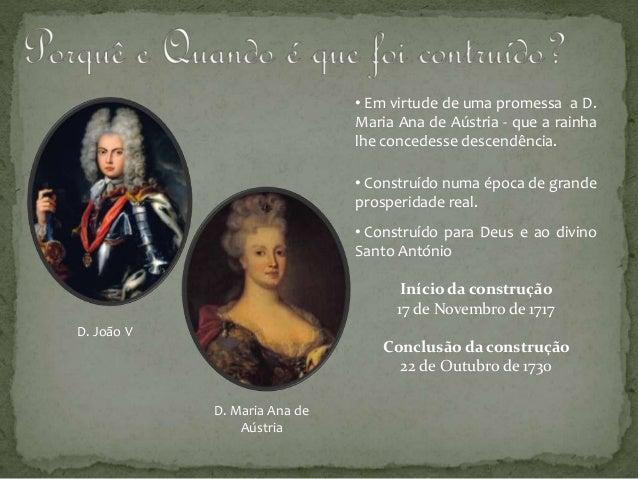 D. João V • Em virtude de uma promessa a D. Maria Ana de Aústria - que a rainha lhe concedesse descendência. D. Maria Ana ...