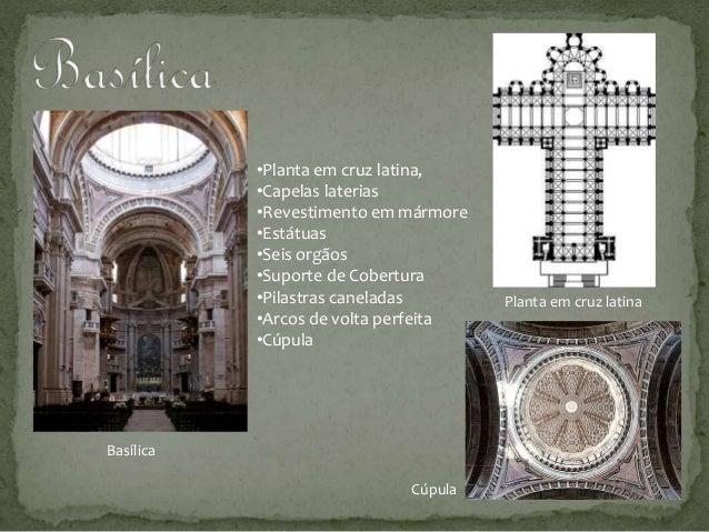 •Planta em cruz latina, •Capelas laterias •Revestimento em mármore •Estátuas •Seis orgãos •Suporte de Cobertura •Pilastras...