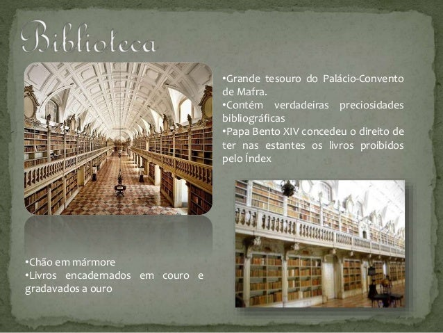 •Grande tesouro do Palácio-Convento de Mafra. •Contém verdadeiras preciosidades bibliográficas •Papa Bento XIV concedeu o ...
