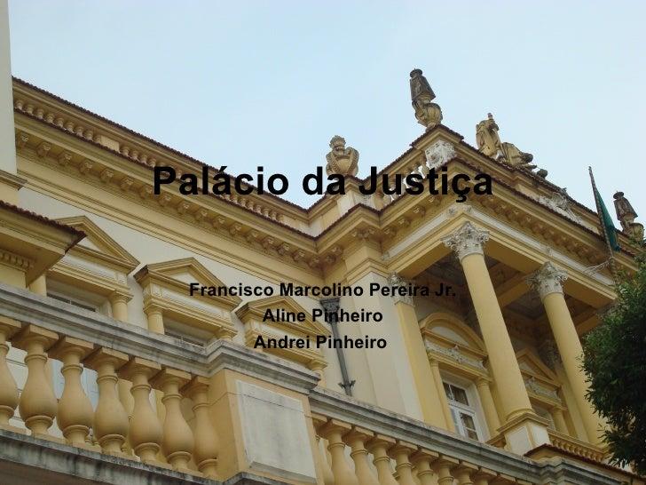 Palácio da Justiça Francisco Marcolino Pereira Jr. Aline Pinheiro Andrei Pinheiro
