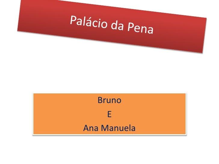 Palácio da Pena<br />Bruno<br />E<br />Ana Manuela<br />