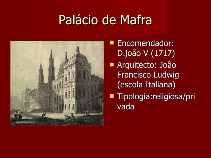 Palácio de Mafra            Encomendador:             D.joão V (1717)            Arquitecto: João             Francisco ...