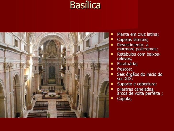 Basílica                Planta em cruz latina;               Capelas laterais;               Revestimento: a           ...