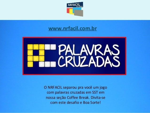 www.nrfacil.com.br O NRFACIL separou pra você um jogo com palavras cruzadas em SST em nossa seção Coffee Break. Divita-se ...
