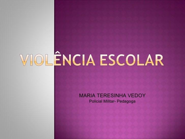 MARIA TERESINHA VEDOY Policial Militar- Pedagoga