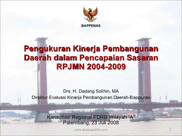"""Pengukuran Kinerja Pembangunan Daerah dalam Pencapaian Sasaran RPJMN 2004-2009 Konsultasi Regional PDRB Wilayah """"A"""" Palemb..."""