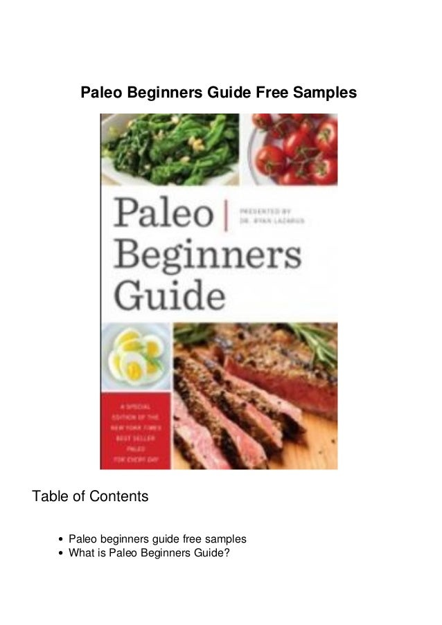 Paleo Beginners Guide Free Samples Table of Contents Paleo beginners guide free samples What is Paleo Beginners Guide?