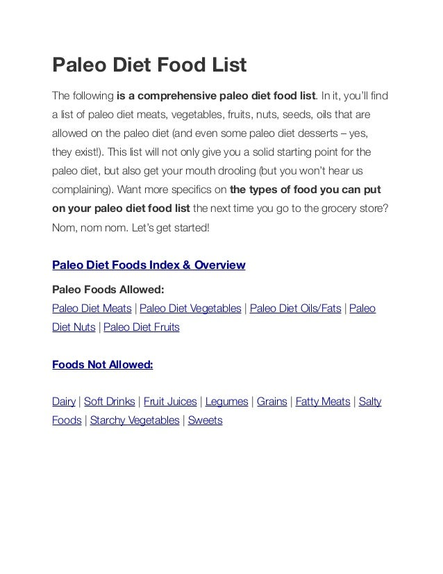 Paleo Diet Food List The following is a comprehensive paleo diet food list. In it, you'll find a list of paleo diet meats, ...