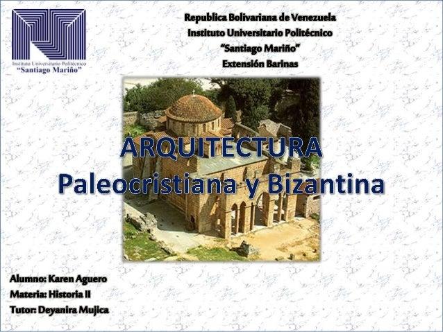 Paleocristiana y Bizantina  Arquitectura paleocristiana y bizantina: En tanto que los asentamientos griegos y romanos tení...