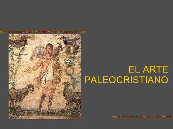 EL ARTE PALEOCRISTIANO