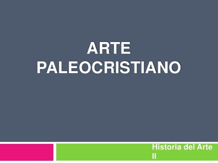 ArtePaleocristiano<br />Historia del Arte II<br />