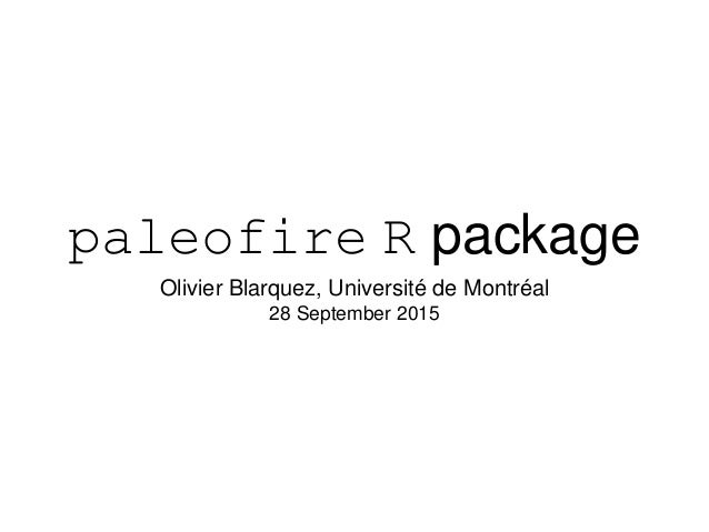 Olivier Blarquez, Université de Montréal 28 September 2015 paleofire R package