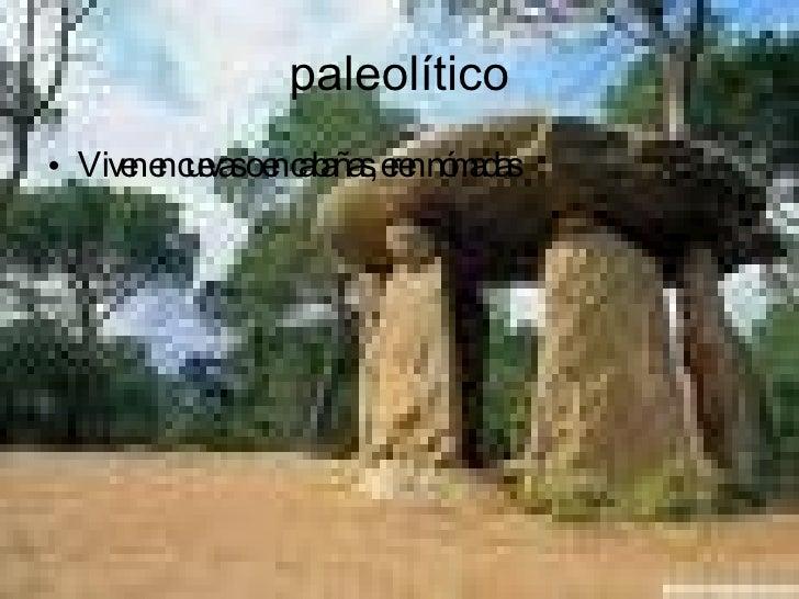 paleolítico <ul><li>Viven en cuevas o en cabañas, eren nómadas </li></ul>