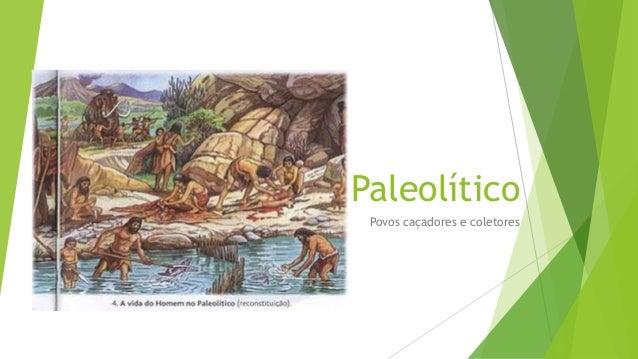 Paleolítico Povos caçadores e coletores